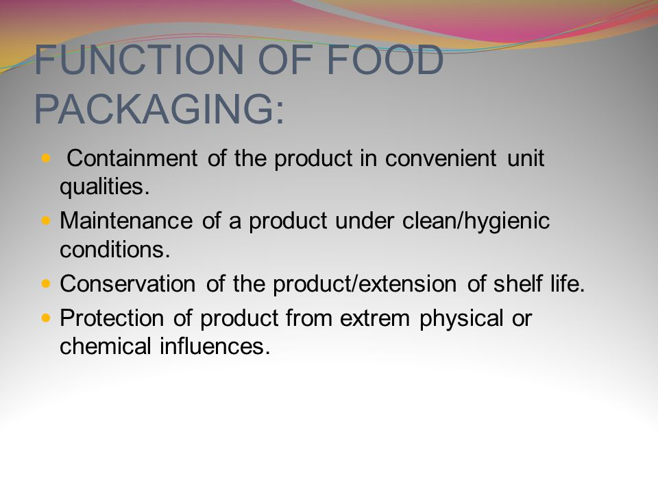 FUNCTION OF FOOD PACKAGING: Containment of the product in convenient unit qualities.