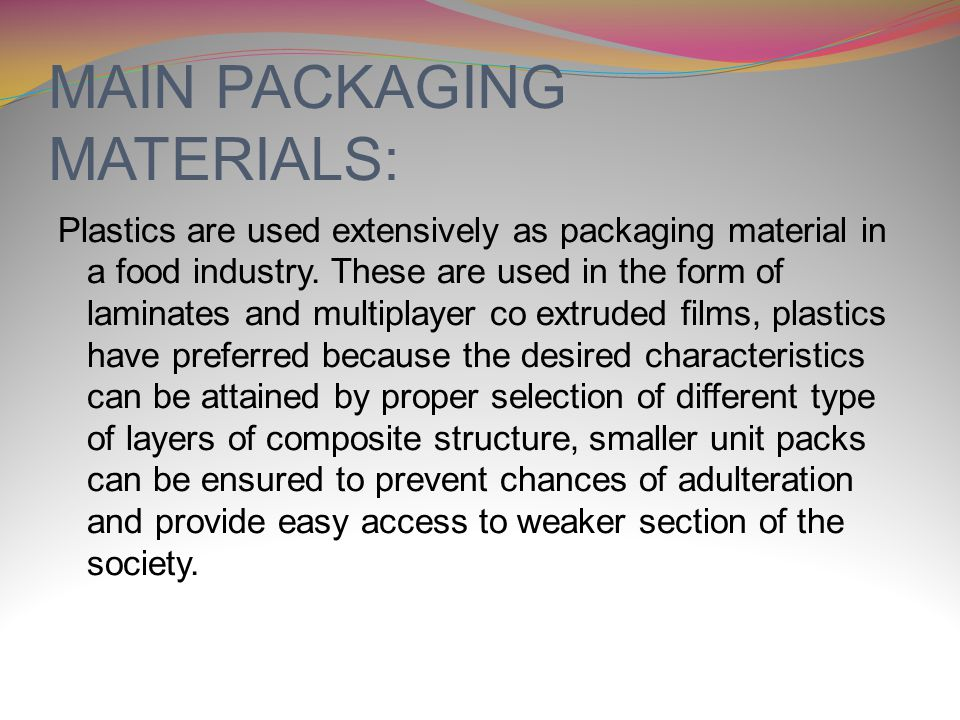 MAIN PACKAGING MATERIALS: Plastics are used extensively as packaging material in a food industry.