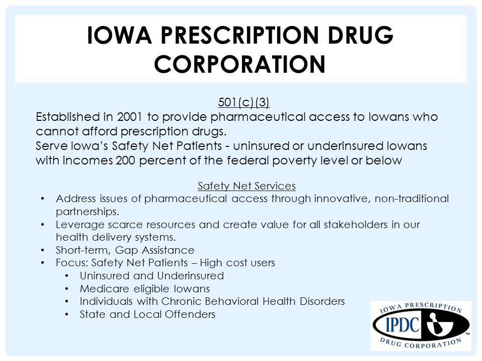 IOWA PRESCRIPTION DRUG CORPORATION Safety Net Services Address issues of pharmaceutical access through innovative, non-traditional partnerships. Lever