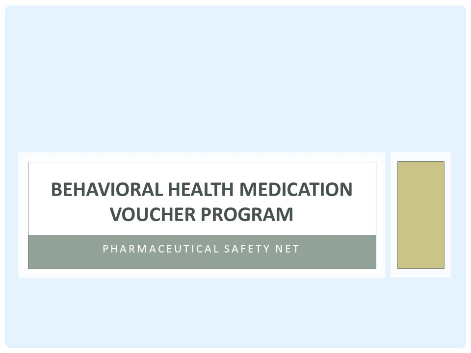 PHARMACEUTICAL SAFETY NET BEHAVIORAL HEALTH MEDICATION VOUCHER PROGRAM