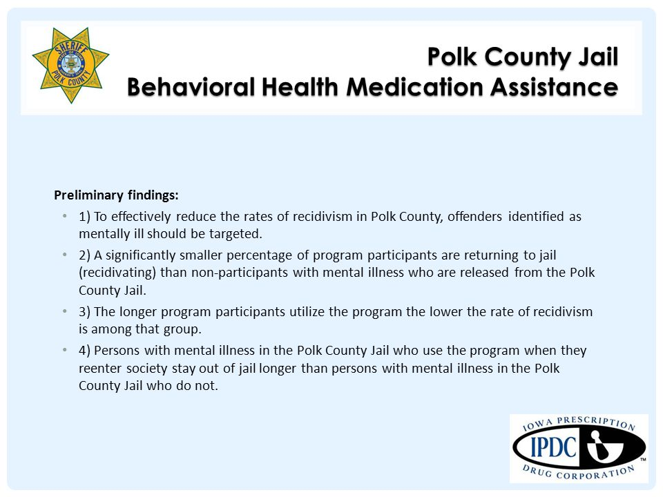 Preliminary findings: 1) To effectively reduce the rates of recidivism in Polk County, offenders identified as mentally ill should be targeted.