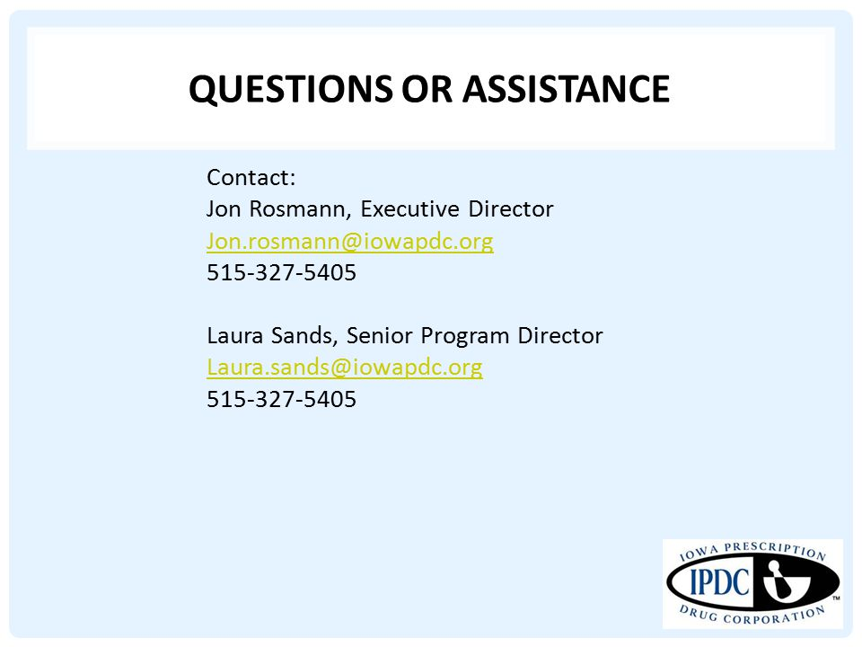 QUESTIONS OR ASSISTANCE Contact: Jon Rosmann, Executive Director Jon.rosmann@iowapdc.org 515-327-5405 Laura Sands, Senior Program Director Laura.sands