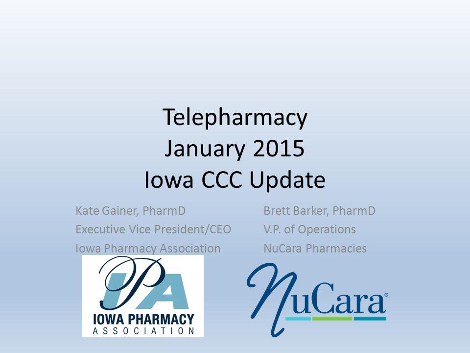 Telepharmacy January 2015 Iowa CCC Update Kate Gainer, PharmDBrett Barker, PharmD Executive Vice President/CEOV.P.
