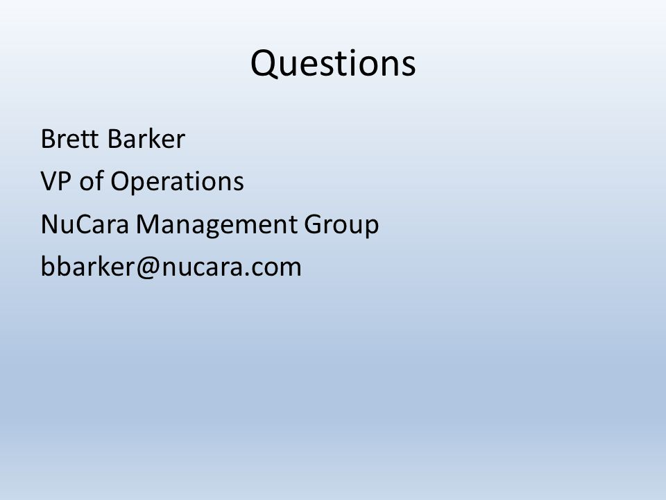 Questions Brett Barker VP of Operations NuCara Management Group bbarker@nucara.com