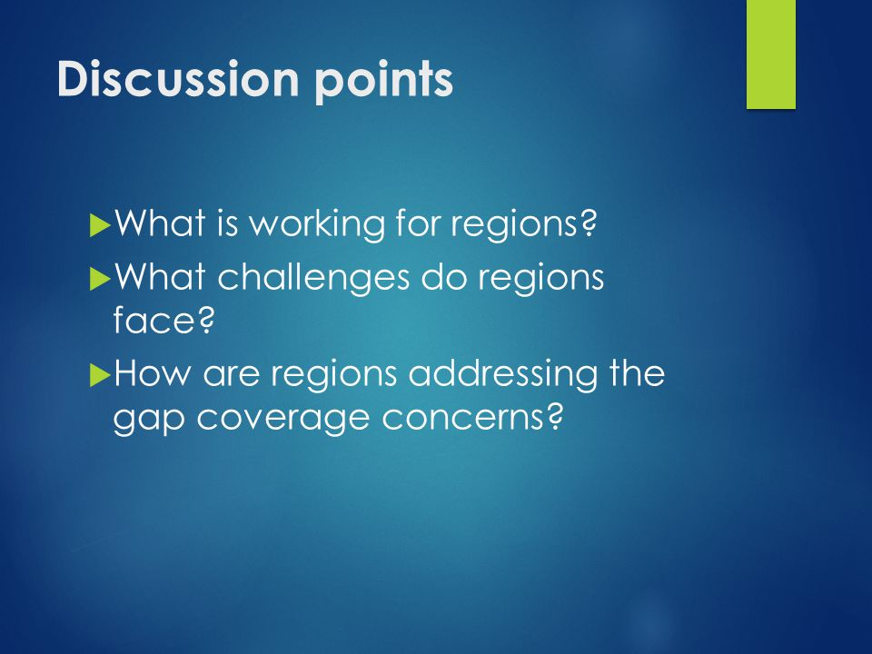 Discussion points  What is working for regions.  What challenges do regions face.