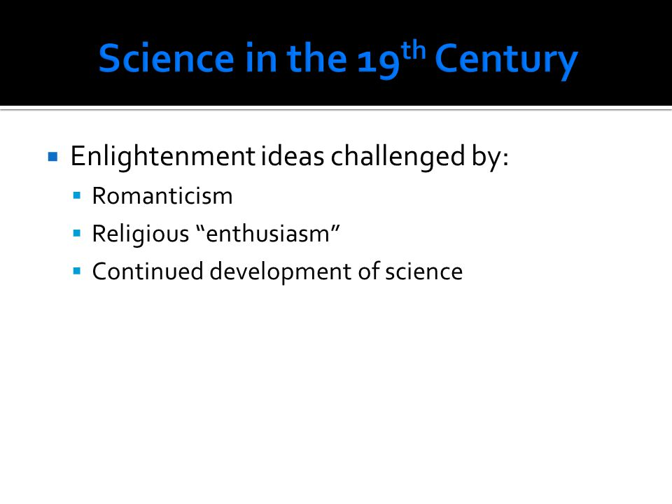 """ Enlightenment ideas challenged by:  Romanticism  Religious """"enthusiasm""""  Continued development of science"""