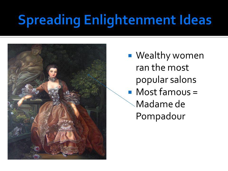  Wealthy women ran the most popular salons  Most famous = Madame de Pompadour