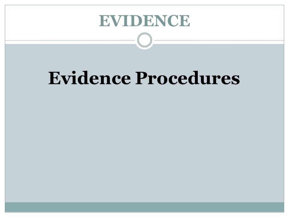 EVIDENCE Evidence Procedures
