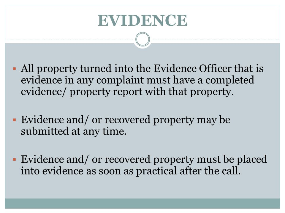 EVIDENCE  All property turned into the Evidence Officer that is evidence in any complaint must have a completed evidence/ property report with that p