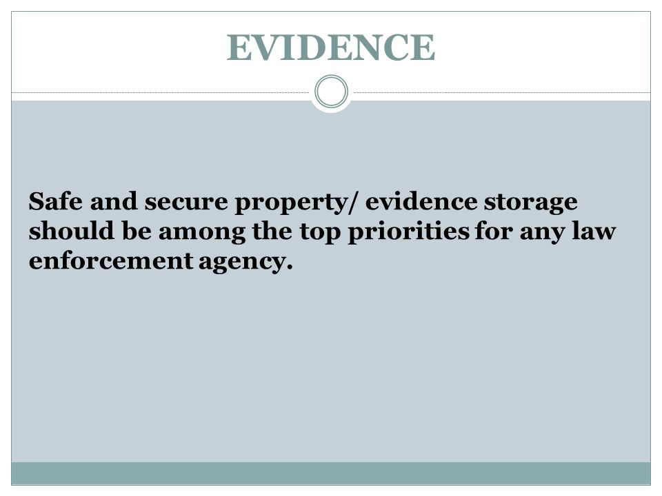 EVIDENCE Safe and secure property/ evidence storage should be among the top priorities for any law enforcement agency.