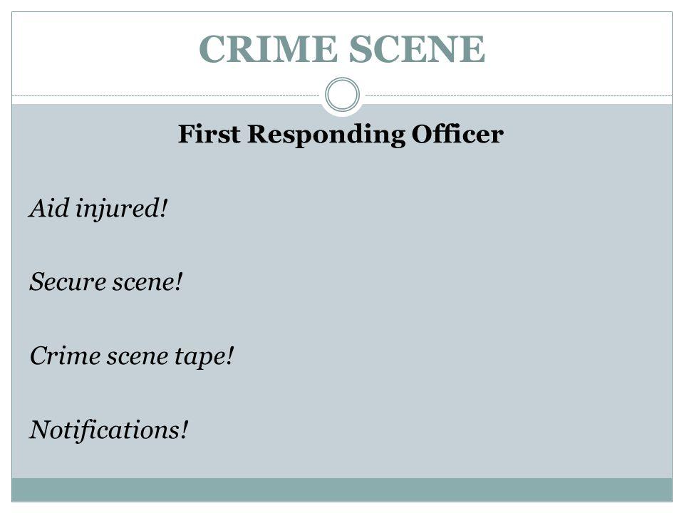 CRIME SCENE First Responding Officer Aid injured! Secure scene! Crime scene tape! Notifications!