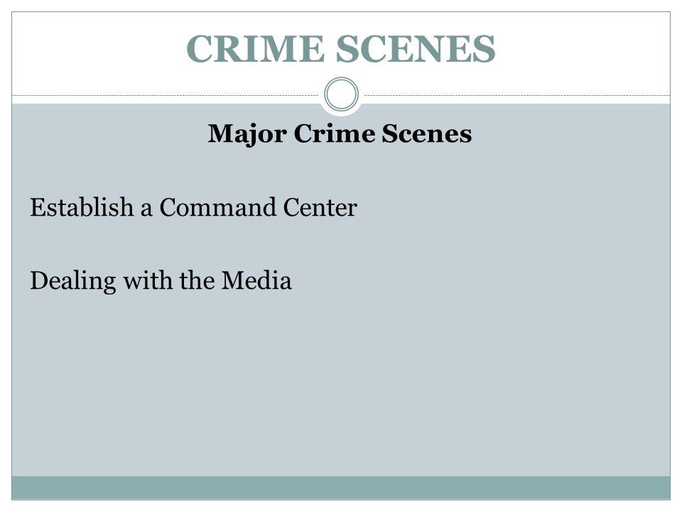 CRIME SCENES Major Crime Scenes Establish a Command Center Dealing with the Media