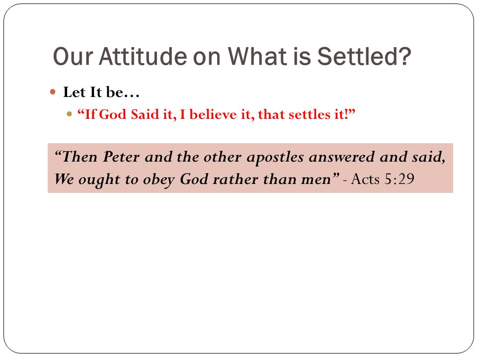 Our Attitude on What is Settled.