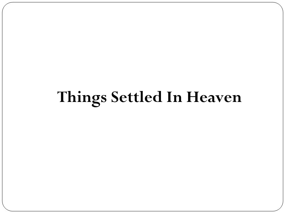 Things Settled In Heaven