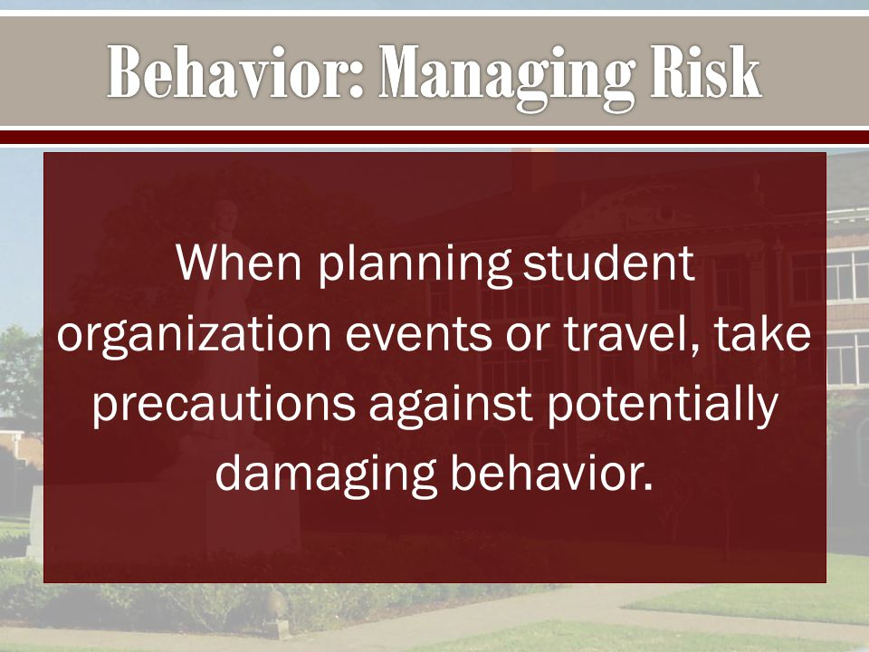 When planning student organization events or travel, take precautions against potentially damaging behavior.