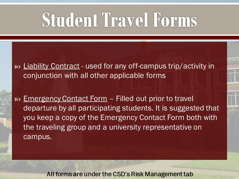  Liability Contract - used for any off-campus trip/activity in conjunction with all other applicable forms  Emergency Contact Form – Filled out prior to travel departure by all participating students.