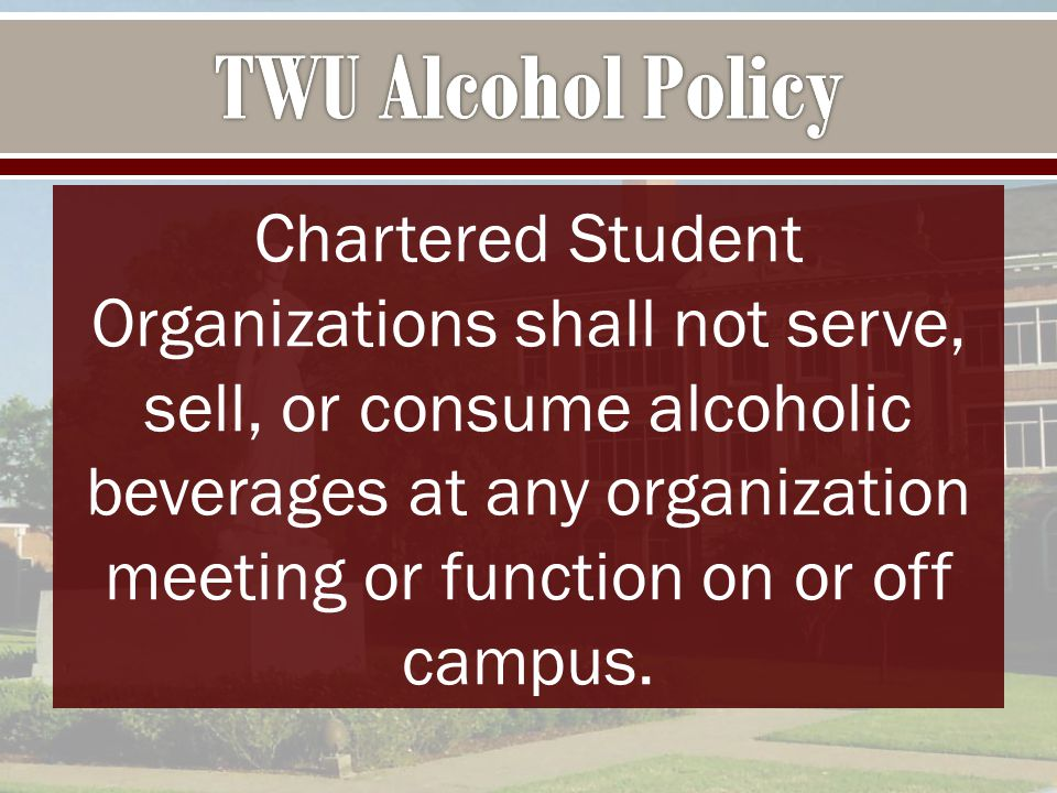 Chartered Student Organizations shall not serve, sell, or consume alcoholic beverages at any organization meeting or function on or off campus.