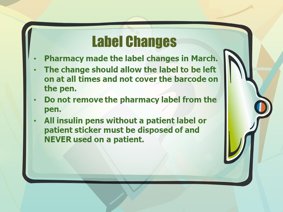 Label Changes Pharmacy made the label changes in March. The change should allow the label to be left on at all times and not cover the barcode on the