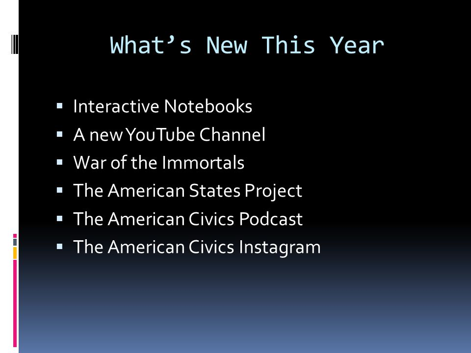 What's New This Year  Interactive Notebooks  A new YouTube Channel  War of the Immortals  The American States Project  The American Civics Podcast  The American Civics Instagram