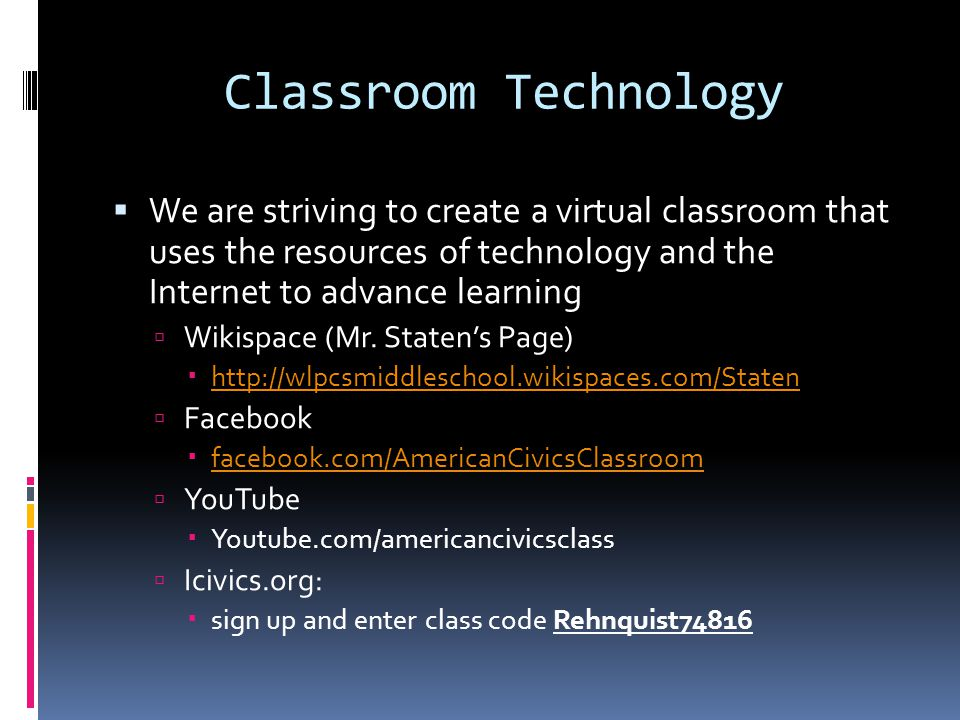 Classroom Technology  We are striving to create a virtual classroom that uses the resources of technology and the Internet to advance learning  Wikispace (Mr.
