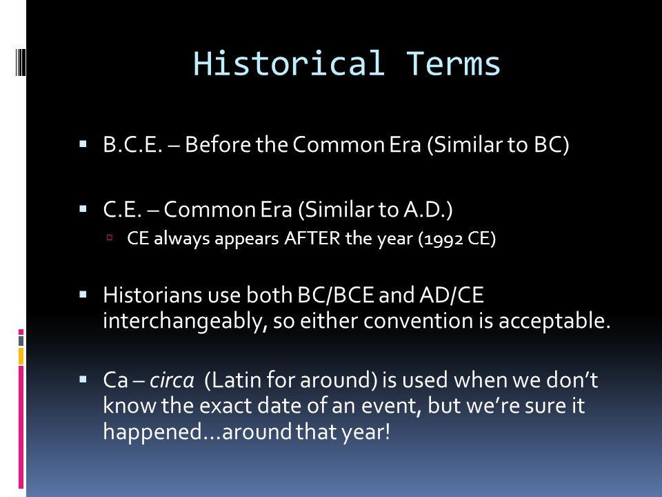 Historical Terms  B.C.E. – Before the Common Era (Similar to BC)  C.E.