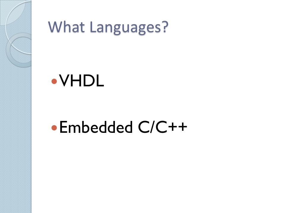 What Languages? VHDL Embedded C/C++