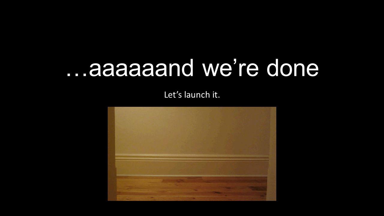 …aaaaaand we're done Let's launch it.