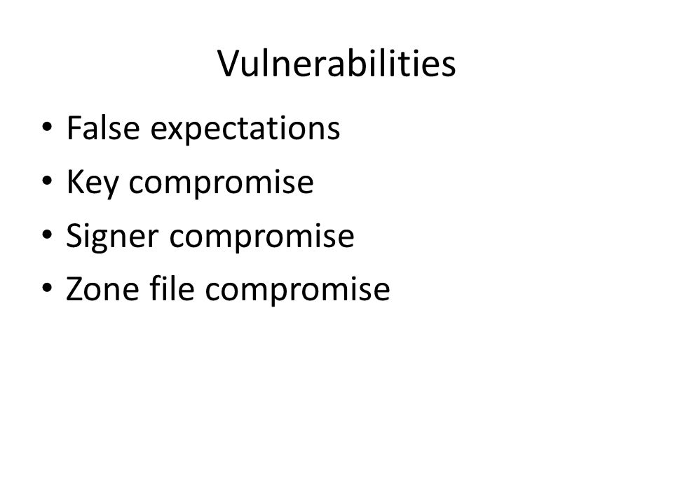 Vulnerabilities False expectations Key compromise Signer compromise Zone file compromise