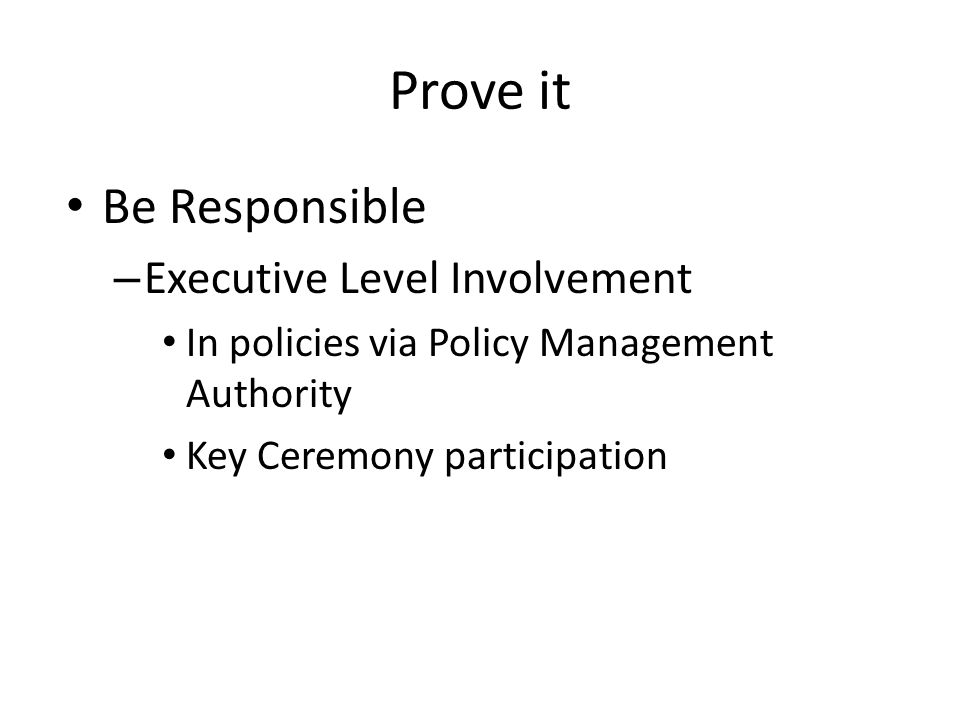Prove it Be Responsible – Executive Level Involvement In policies via Policy Management Authority Key Ceremony participation
