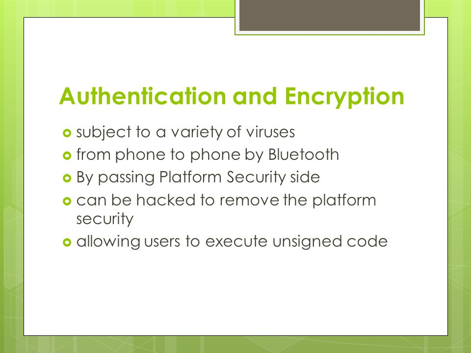 Authentication and Encryption  subject to a variety of viruses  from phone to phone by Bluetooth  By passing Platform Security side  can be hacked