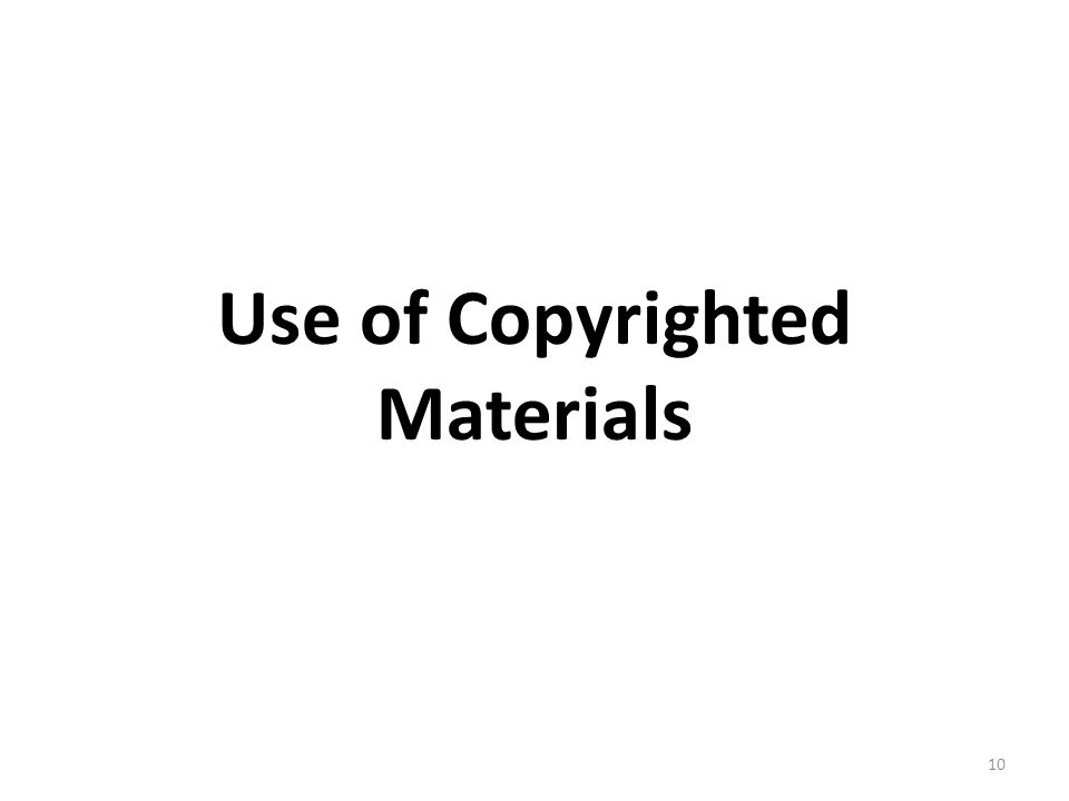 Use of Copyrighted Materials 10