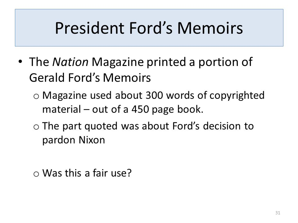 President Ford's Memoirs The Nation Magazine printed a portion of Gerald Ford's Memoirs o Magazine used about 300 words of copyrighted material – out of a 450 page book.