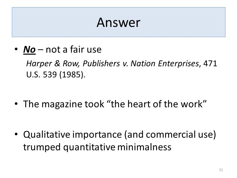 Answer No – not a fair use Harper & Row, Publishers v.
