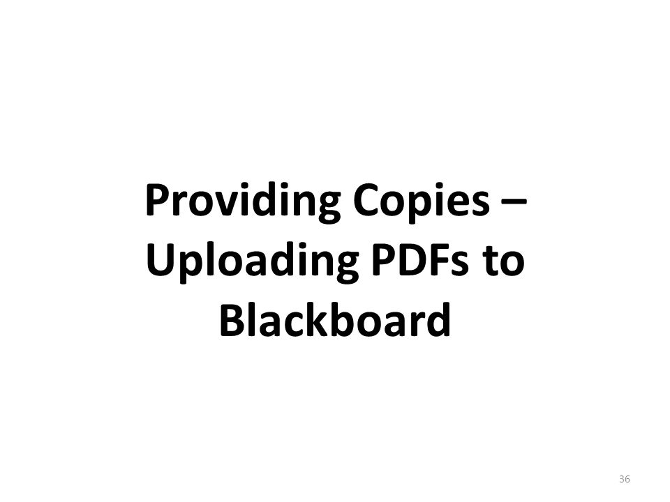 Providing Copies – Uploading PDFs to Blackboard 36