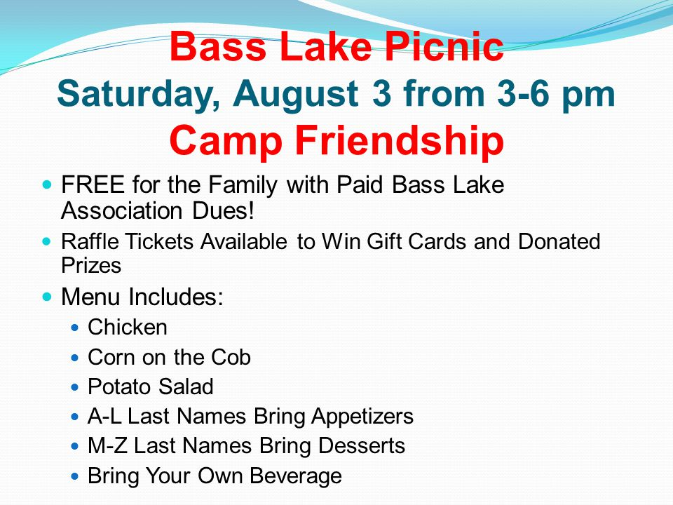 Bass Lake Picnic Saturday, August 3 from 3-6 pm Camp Friendship FREE for the Family with Paid Bass Lake Association Dues.