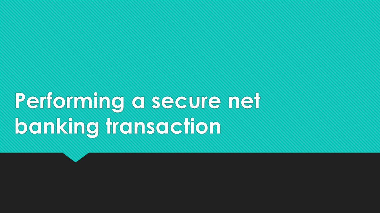 Performing a secure net banking transaction