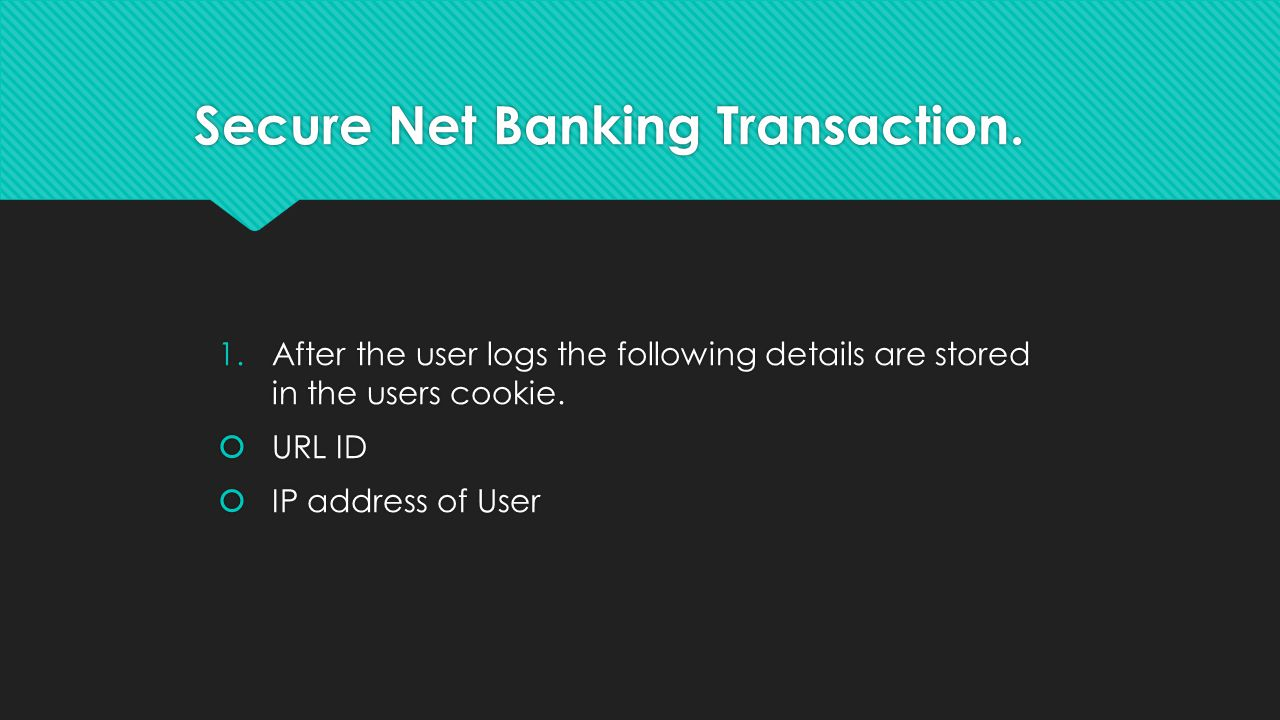 1.After the user logs the following details are stored in the users cookie.