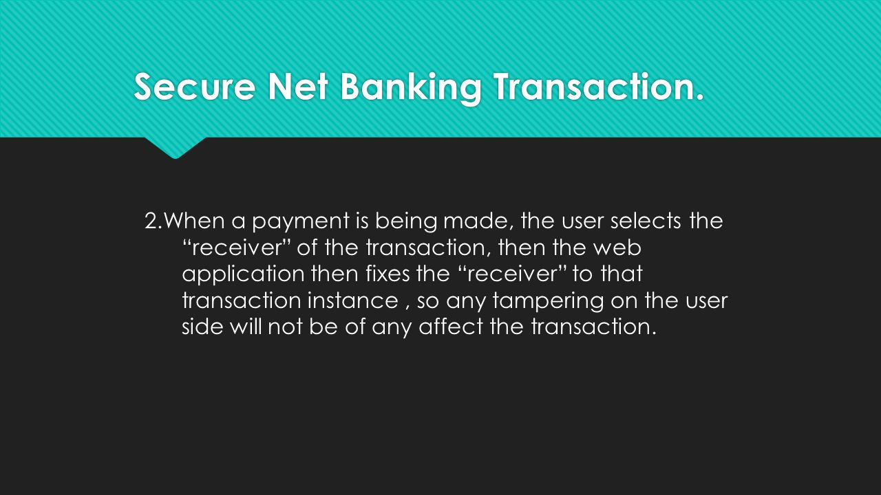 2.When a payment is being made, the user selects the receiver of the transaction, then the web application then fixes the receiver to that transaction instance, so any tampering on the user side will not be of any affect the transaction.