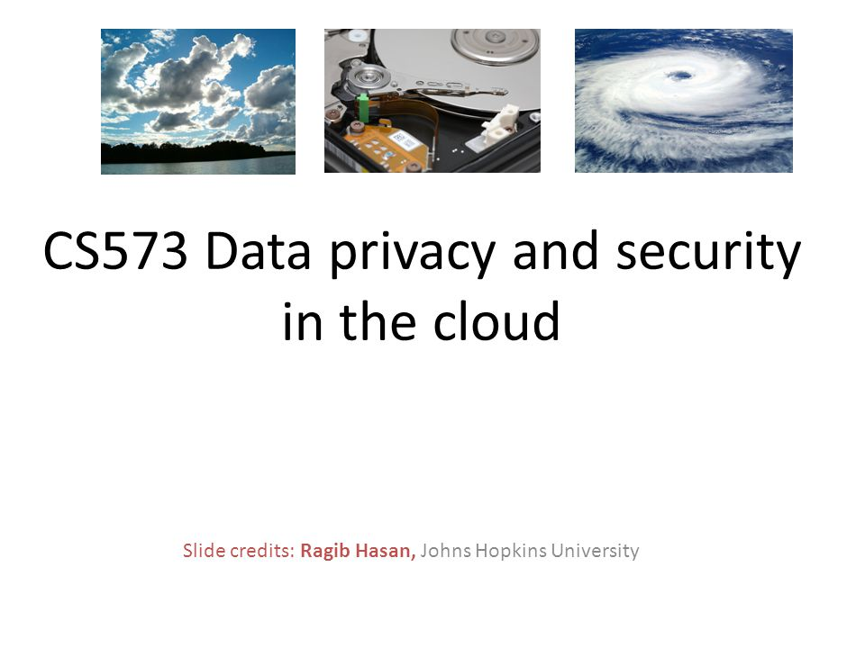 Slide credits: Ragib Hasan, Johns Hopkins University CS573 Data privacy and security in the cloud