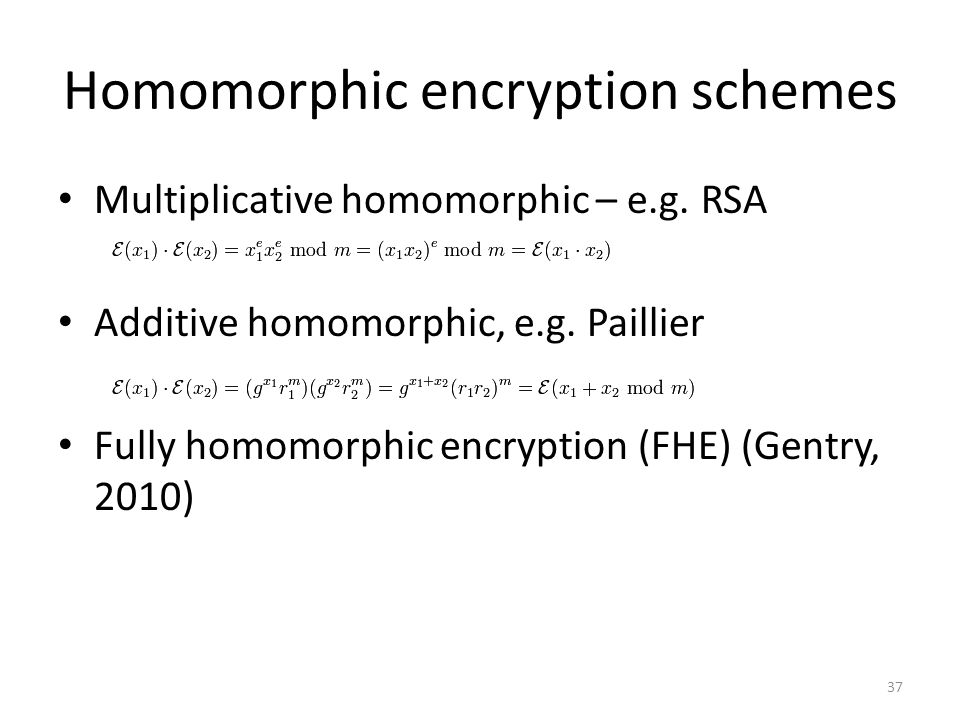 Homomorphic encryption schemes Multiplicative homomorphic – e.g.