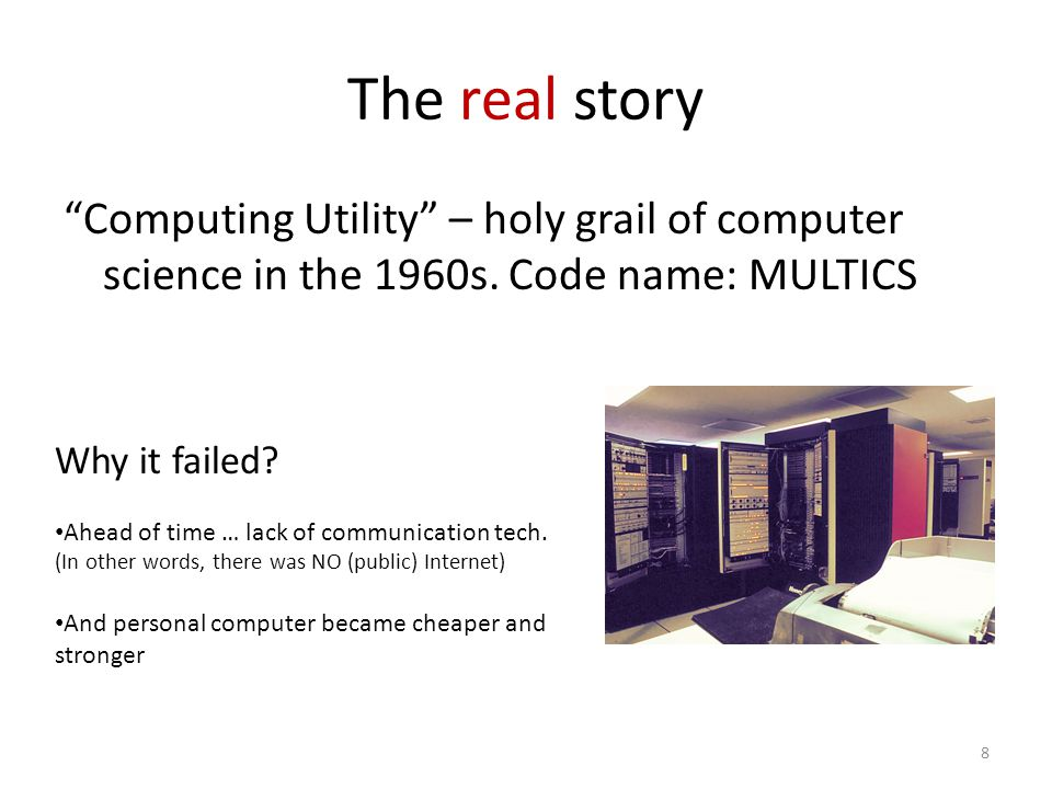 The real story Computing Utility – holy grail of computer science in the 1960s.