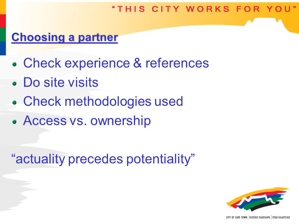 Choosing a partner Check experience & references Do site visits Check methodologies used Access vs.