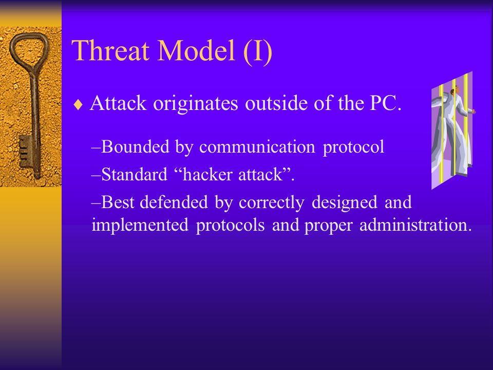 Threat Model (II)  Attack originates as software running on the platform.
