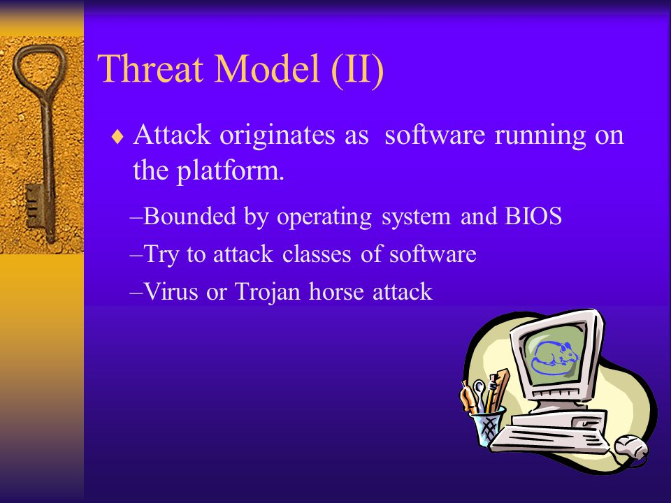 Threat Model (III)  The perpetrator has complete control of the platform.