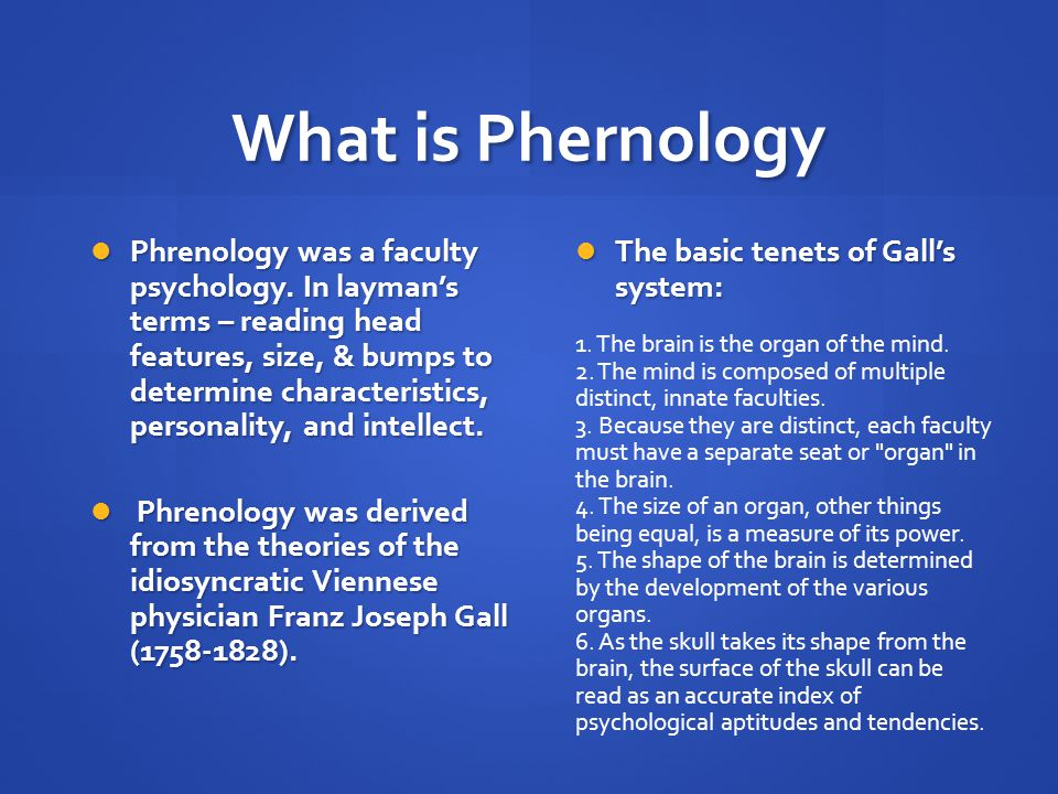 What is Phernology Phrenology was a faculty psychology.