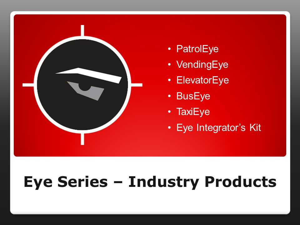 Eye Series – Industry Products 12 PatrolEye VendingEye ElevatorEye BusEye TaxiEye Eye Integrator's Kit