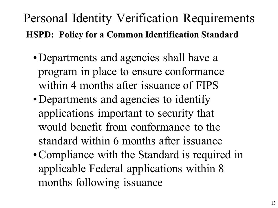 Personal Identity Verification Requirements HSPD:Policy for a Common Identification Standard Departments and agencies shall have a program in place to