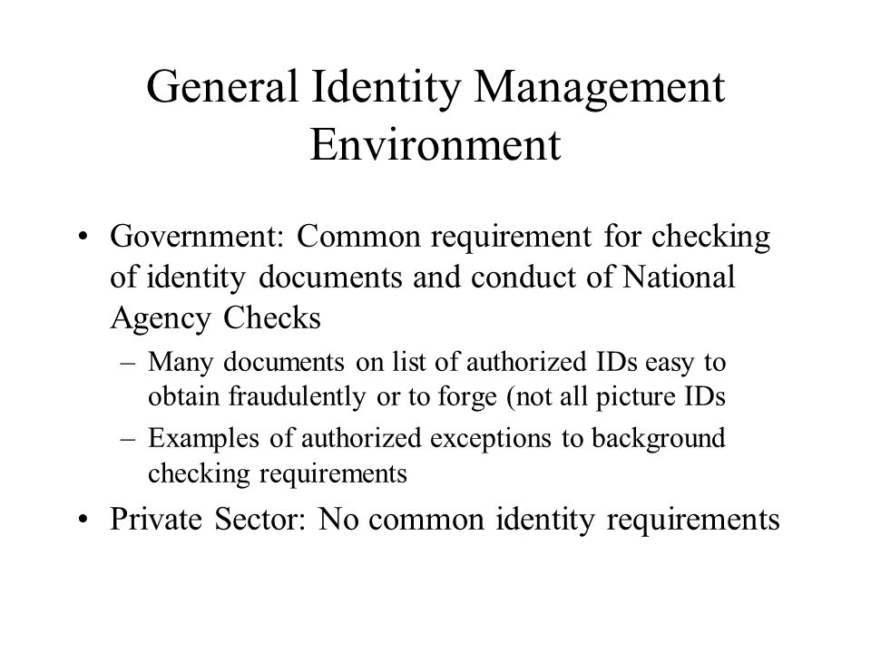 General Identity Management Environment Government: Common requirement for checking of identity documents and conduct of National Agency Checks –Many