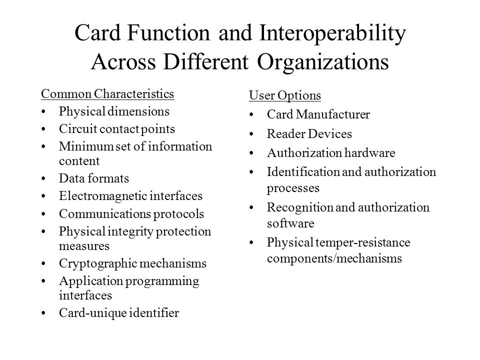 Card Function and Interoperability Across Different Organizations Common Characteristics Physical dimensions Circuit contact points Minimum set of inf