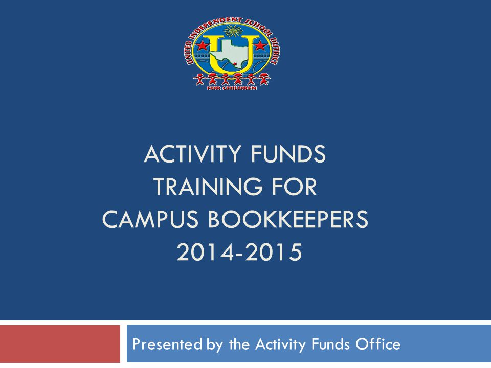 Outline 1.Activity Funds (CAF/SAF) 2. Policies and Procedures 3.